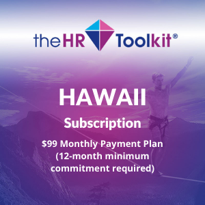 Hawaii HR Toolkit Subscription | $99 Monthly Payment Plan, minimum 12 month commitment