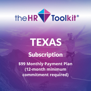Texas HR Toolkit Subscription   $99 Monthly Payment Plan, minimum 12 month commitment